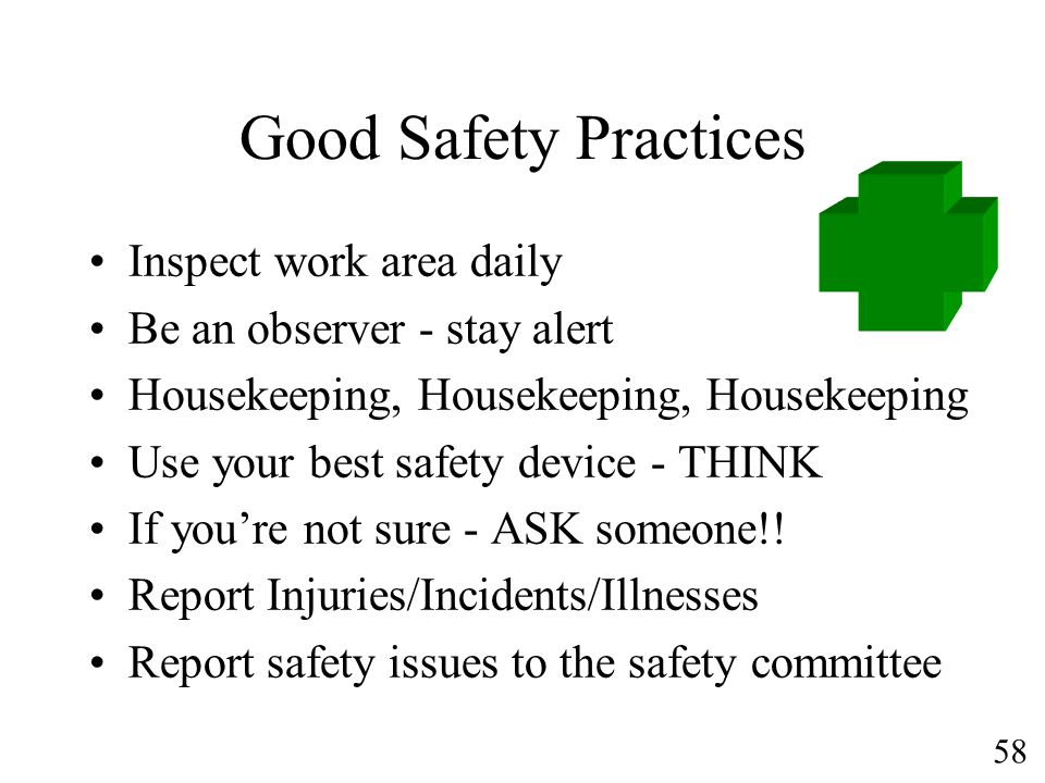 58 Good Safety Practices Inspect work area daily Be an observer - stay alert Housekeeping, Housekeeping, Housekeeping Use your best safety device - TH