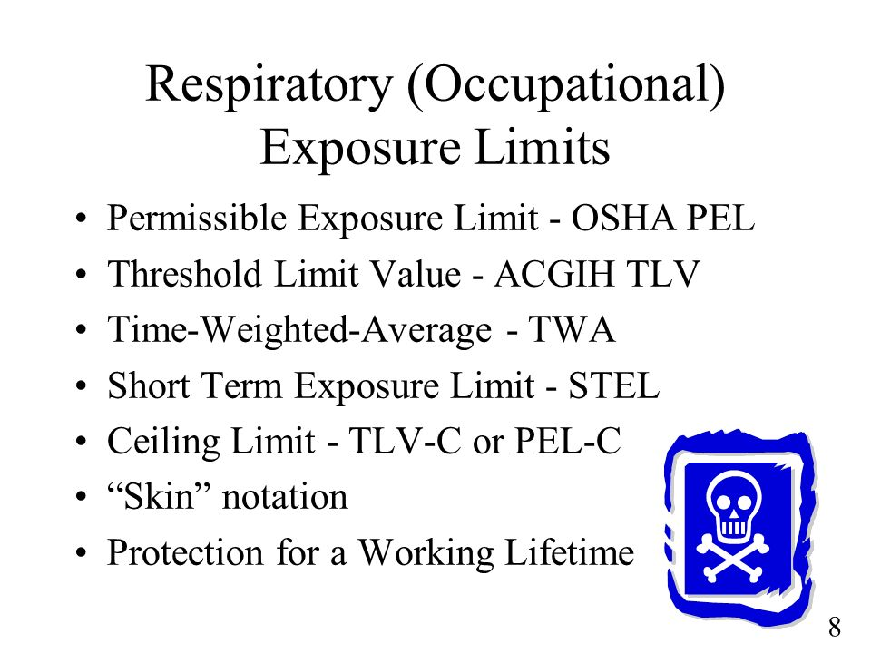 8 Respiratory (Occupational) Exposure Limits Permissible Exposure Limit - OSHA PEL Threshold Limit Value - ACGIH TLV Time-Weighted-Average - TWA Short