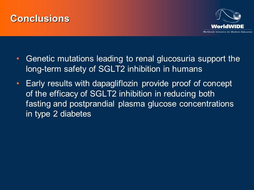 Conclusions Genetic mutations leading to renal glucosuria support the long-term safety of SGLT2 inhibition in humans Early results with dapagliflozin