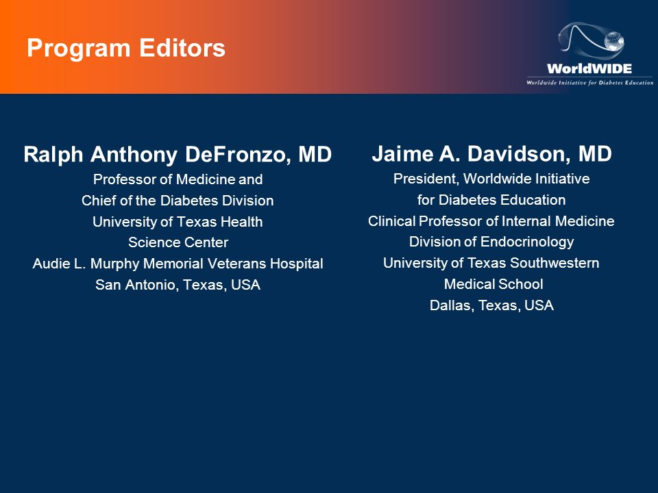 Program Editors Ralph Anthony DeFronzo, MD Professor of Medicine and Chief of the Diabetes Division University of Texas Health Science Center Audie L.