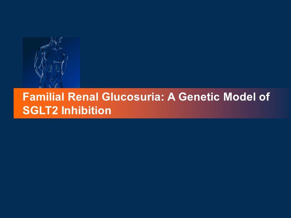 Familial Renal Glucosuria: A Genetic Model of SGLT2 Inhibition