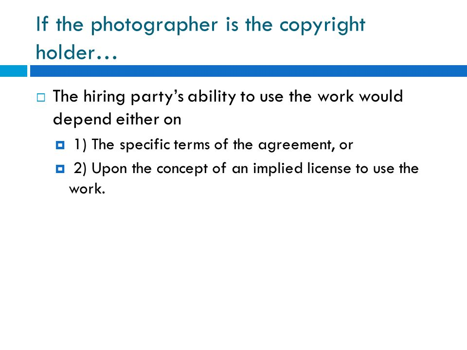 If the photographer is the copyright holder… The hiring partys ability to use the work would depend either on 1) The specific terms of the agreement,