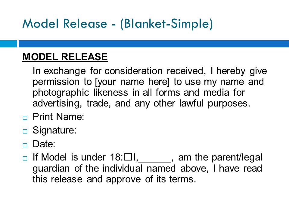 Model Release - (Blanket-Simple) MODEL RELEASE In exchange for consideration received, I hereby give permission to [your name here] to use my name and