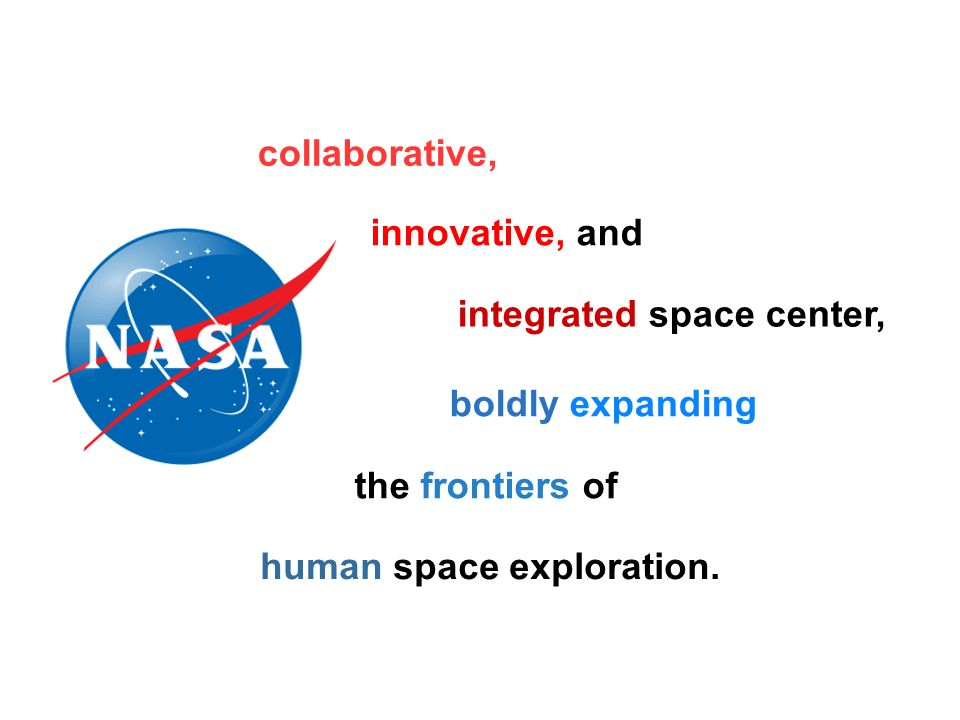 collaborative, innovative, and integrated space center, boldly expanding the frontiers of human space exploration.