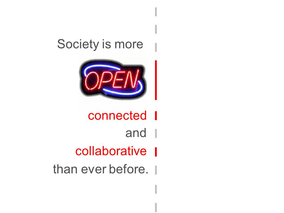 Society is more connected and collaborative than ever before.