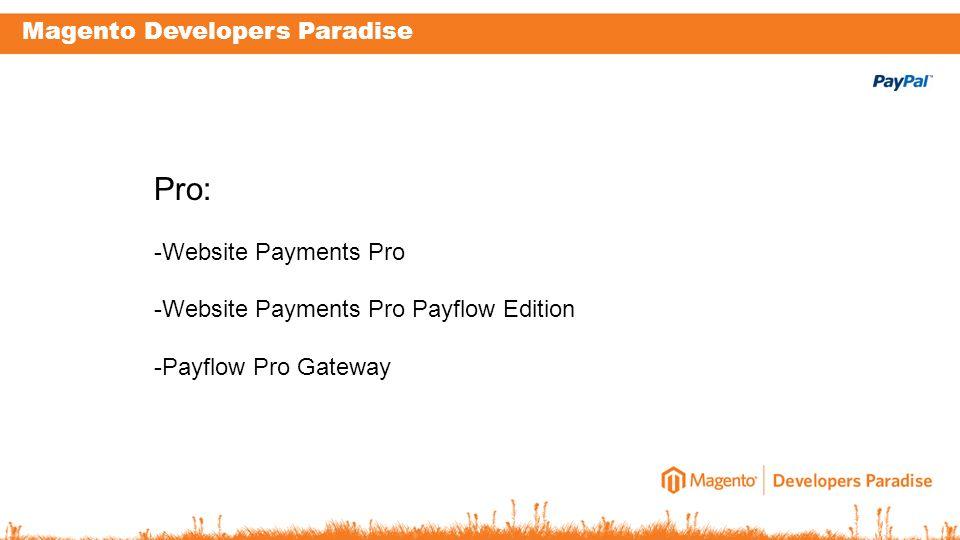 Magento Developers Paradise Pro: -Website Payments Pro -Website Payments Pro Payflow Edition -Payflow Pro Gateway