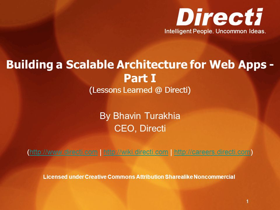 Intelligent People. Uncommon Ideas. 1 Building a Scalable Architecture for Web Apps - Part I (Lessons Learned @ Directi) By Bhavin Turakhia CEO, Direc