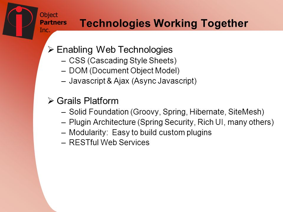 Technologies Working Together Enabling Web Technologies –CSS (Cascading Style Sheets) –DOM (Document Object Model) –Javascript & Ajax (Async Javascrip