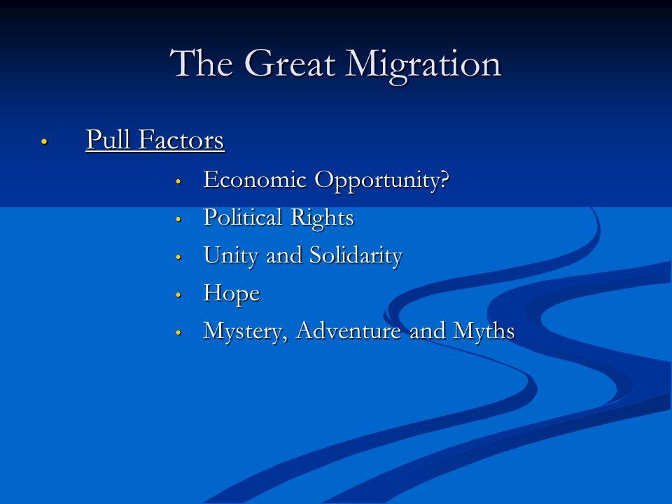 The Great Migration Pull Factors Pull Factors Economic Opportunity? Economic Opportunity? Political Rights Political Rights Unity and Solidarity Unity