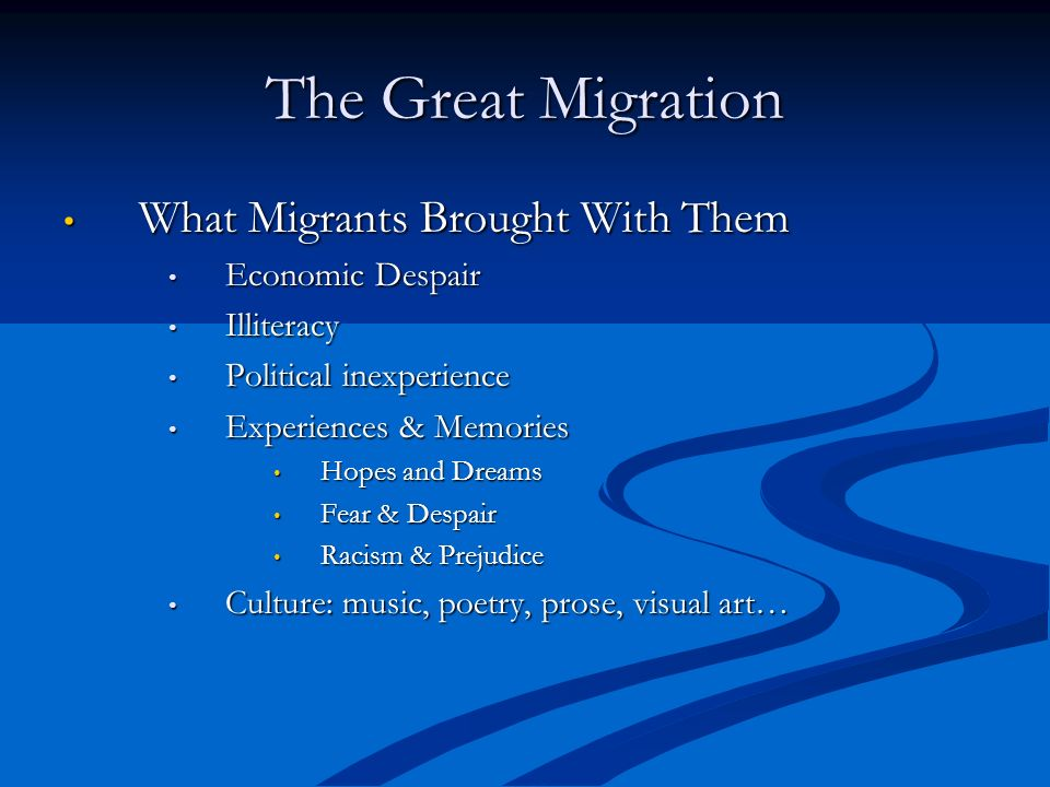 The Great Migration What Migrants Brought With Them What Migrants Brought With Them Economic Despair Economic Despair Illiteracy Illiteracy Political
