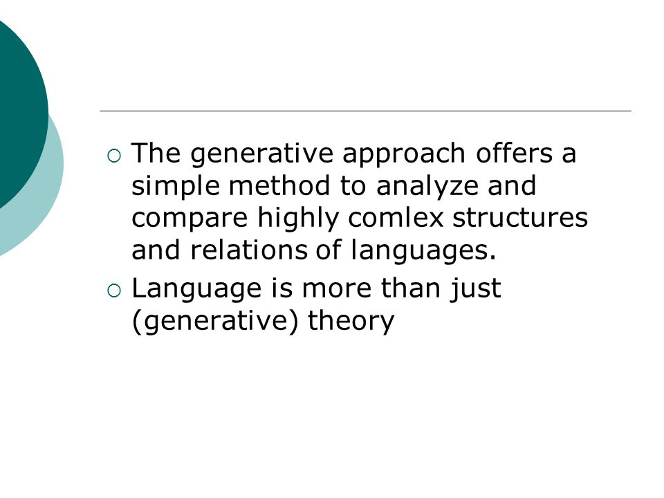 The generative approach offers a simple method to analyze and compare highly comlex structures and relations of languages. Language is more than just