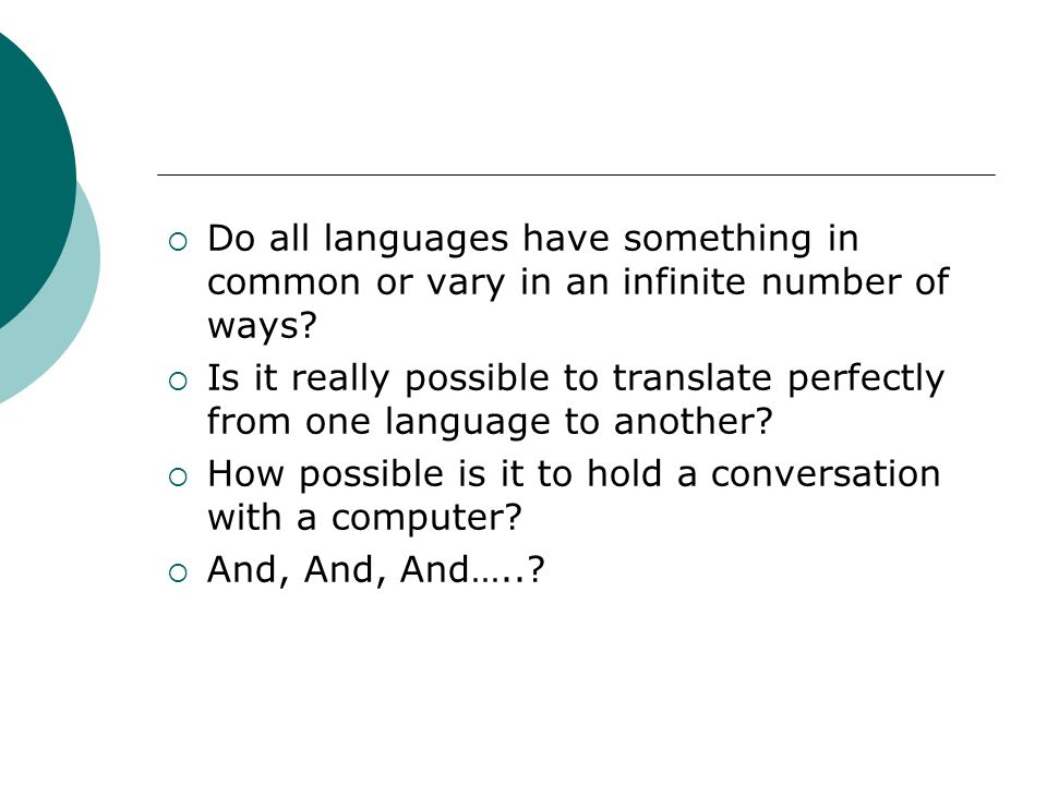 Do all languages have something in common or vary in an infinite number of ways? Is it really possible to translate perfectly from one language to ano