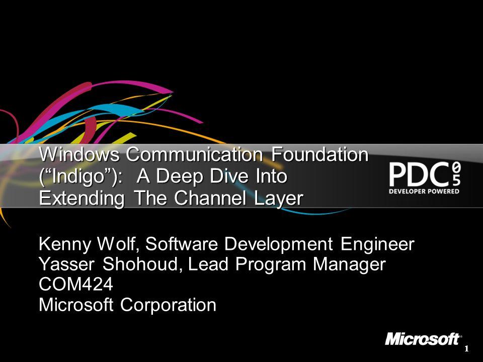 1 Windows Communication Foundation (Indigo): A Deep Dive Into Extending The Channel Layer Kenny Wolf, Software Development Engineer Yasser Shohoud, Le