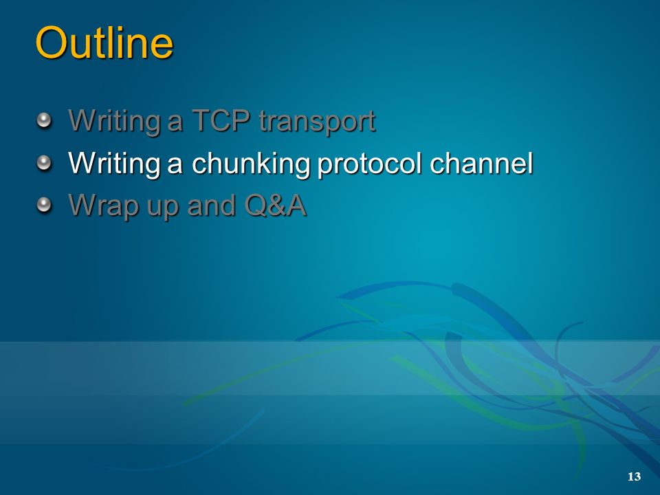 13 Outline Writing a TCP transport Writing a chunking protocol channel Wrap up and Q&A