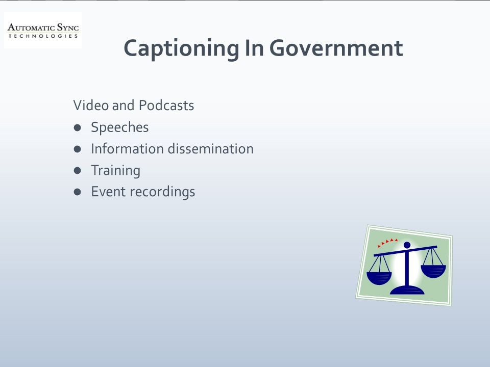 Captioning In Government Video and Podcasts Speeches Information dissemination Training Event recordings