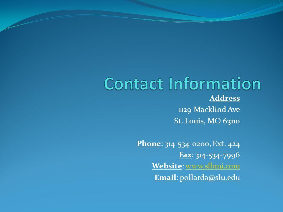 Address 1129 Macklind Ave St. Louis, MO 63110 Phone: 314-534-0200, Ext. 424 Fax: 314-534-7996 Website: www.slbmi.comwww.slbmi.com Email: pollarda@slu.