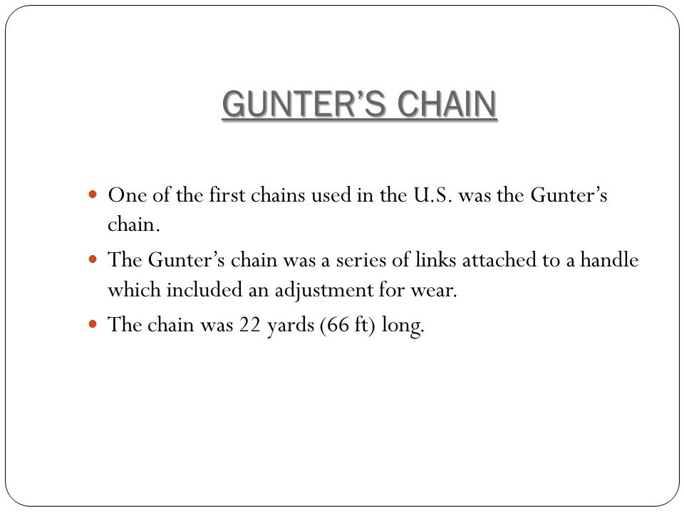 GUNTERS CHAIN One of the first chains used in the U.S.