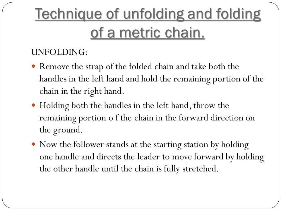Technique of unfolding and folding of a metric chain.