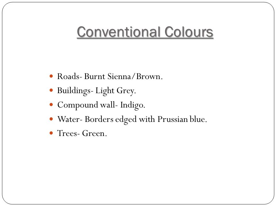 Conventional Colours Roads- Burnt Sienna/Brown.Buildings- Light Grey.