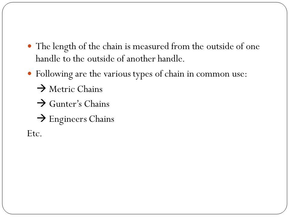 The length of the chain is measured from the outside of one handle to the outside of another handle.