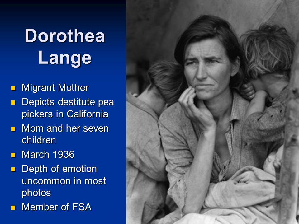 Dorothea Lange Migrant Mother Migrant Mother Depicts destitute pea pickers in California Depicts destitute pea pickers in California Mom and her seven
