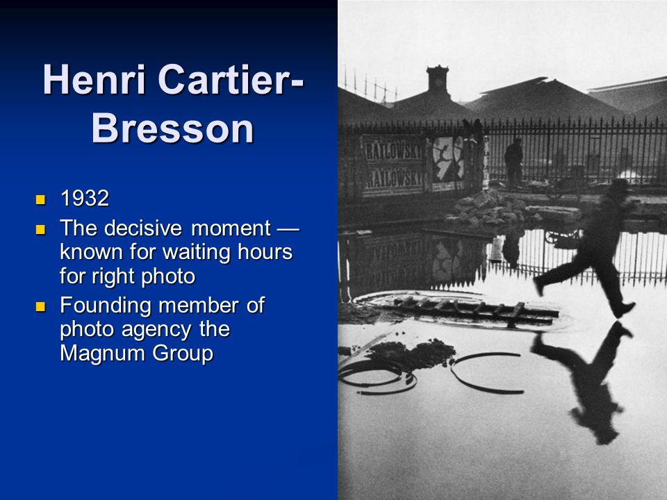 Henri Cartier- Bresson 1932 1932 The decisive moment known for waiting hours for right photo The decisive moment known for waiting hours for right pho