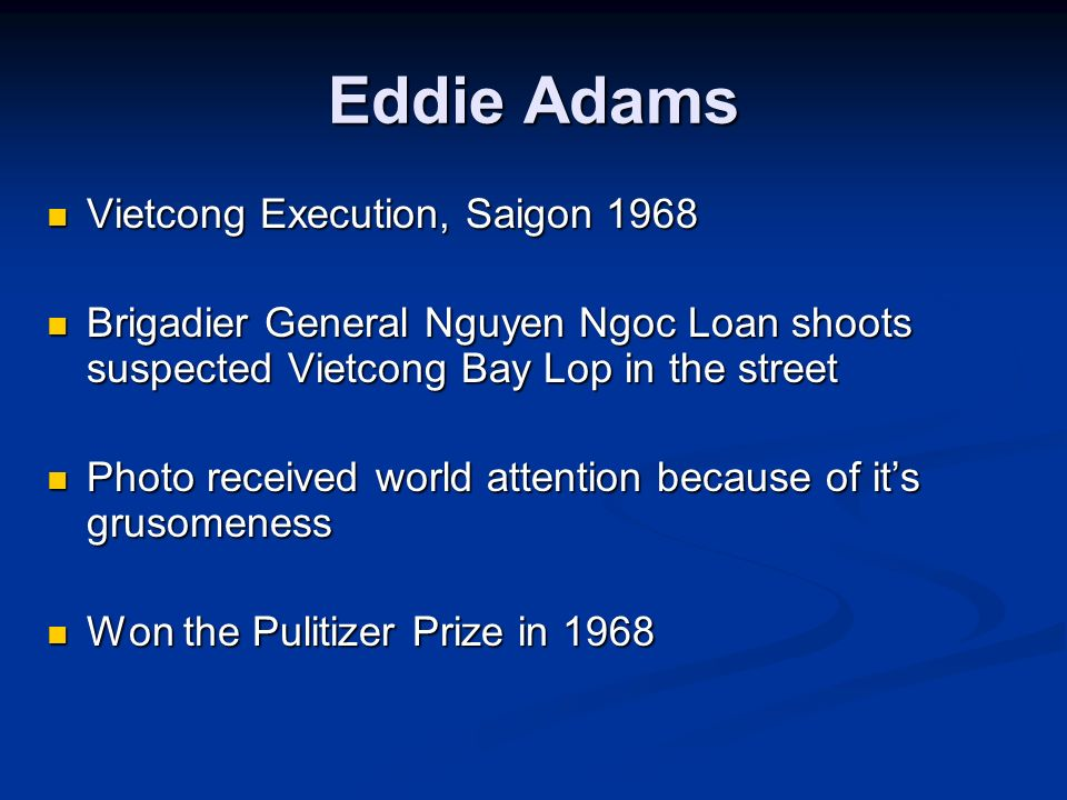 Eddie Adams Vietcong Execution, Saigon 1968 Vietcong Execution, Saigon 1968 Brigadier General Nguyen Ngoc Loan shoots suspected Vietcong Bay Lop in th