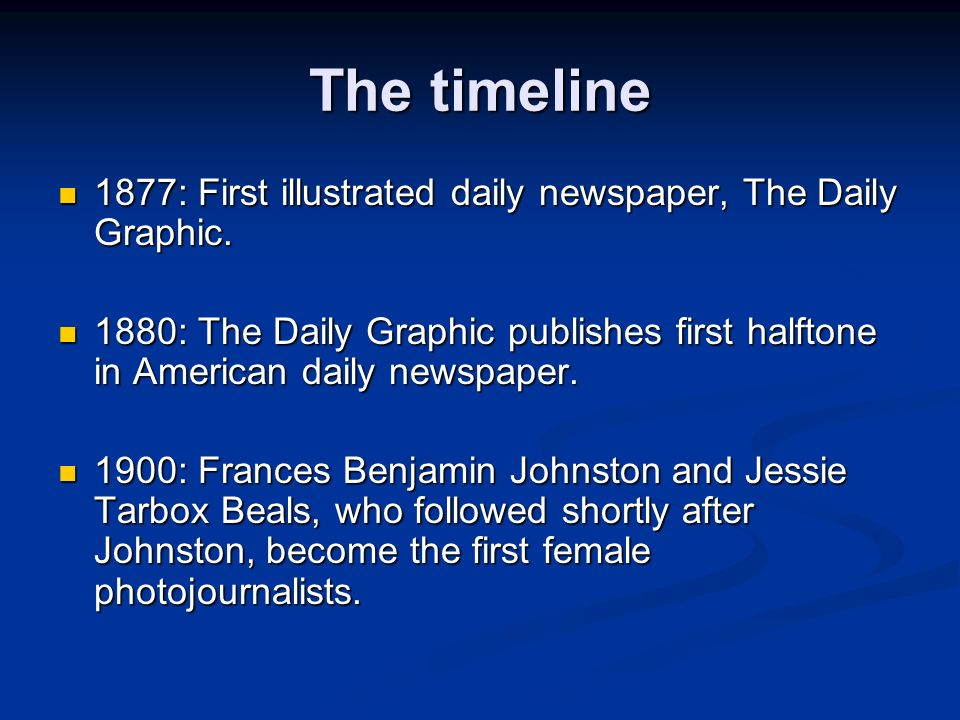 The timeline 1877: First illustrated daily newspaper, The Daily Graphic. 1877: First illustrated daily newspaper, The Daily Graphic. 1880: The Daily G