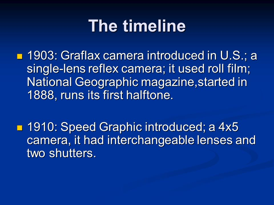 The timeline 1903: Graflax camera introduced in U.S.; a single-lens reflex camera; it used roll film; National Geographic magazine,started in 1888, ru