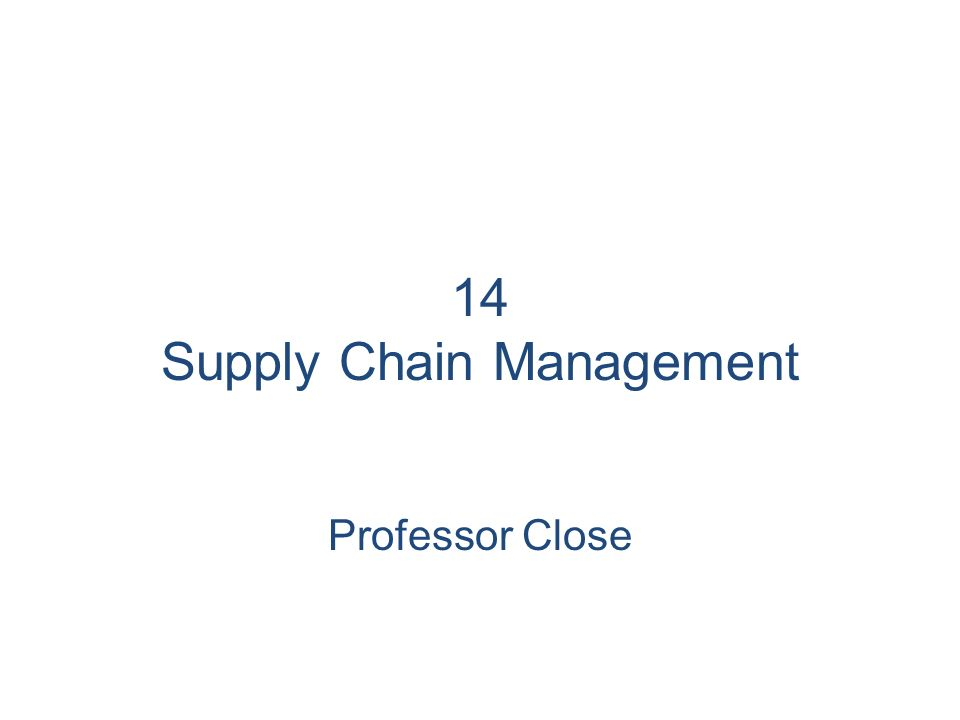 14 Supply Chain Management Professor Close