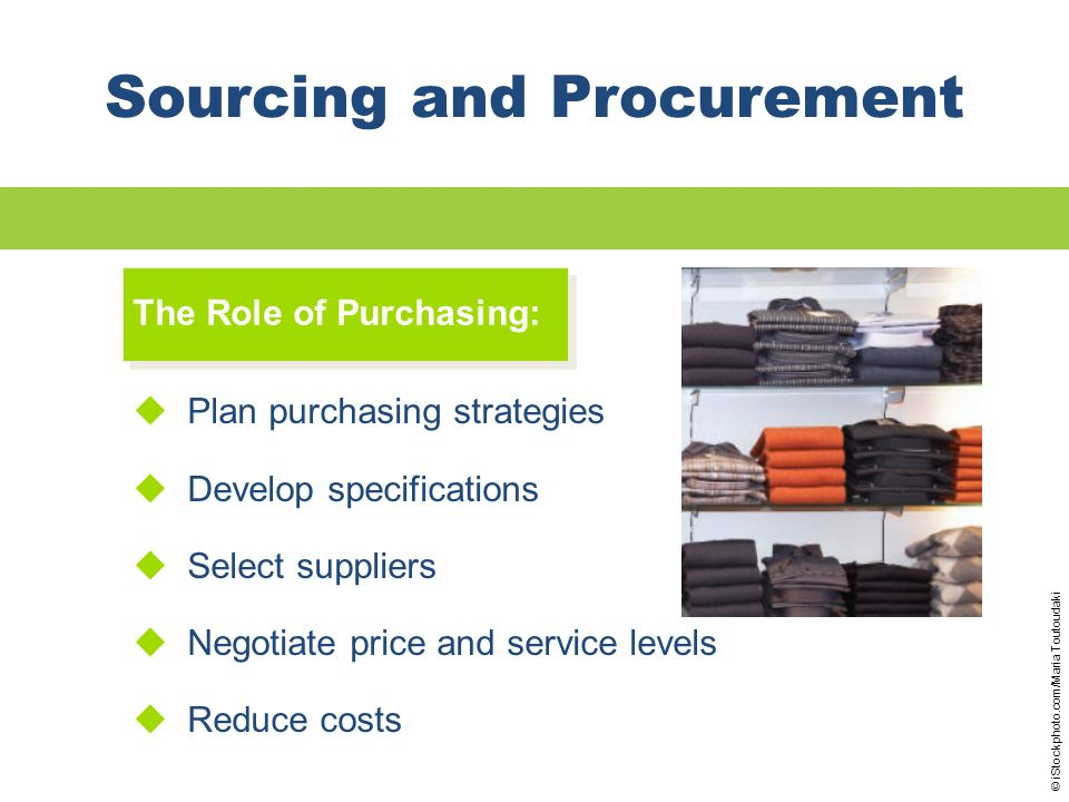 Sourcing and Procurement Plan purchasing strategies Develop specifications Select suppliers Negotiate price and service levels Reduce costs The Role o