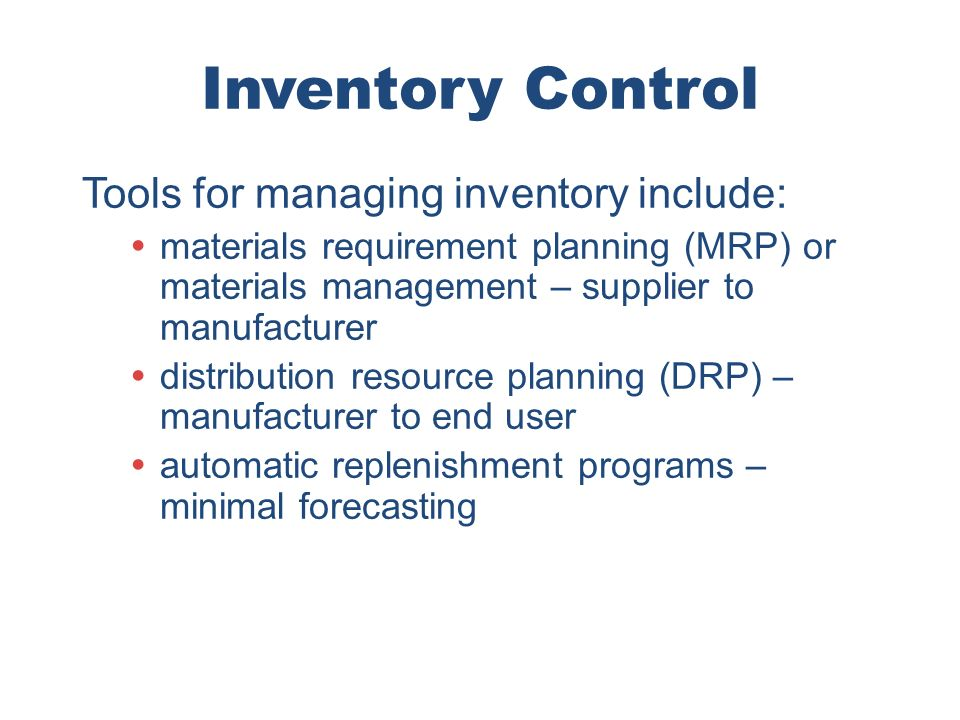 Inventory Control Tools for managing inventory include: materials requirement planning (MRP) or materials management – supplier to manufacturer distri