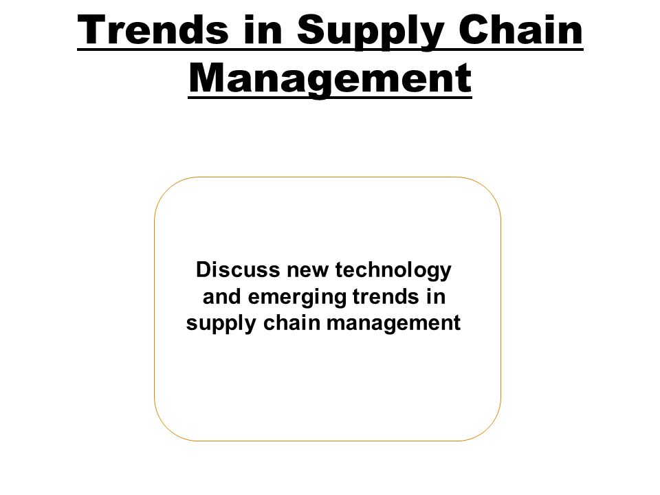 Trends in Supply Chain Management Discuss new technology and emerging trends in supply chain management