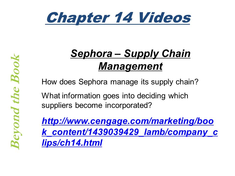 Beyond the Book Chapter 14 Videos Sephora – Supply Chain Management How does Sephora manage its supply chain? What information goes into deciding whic