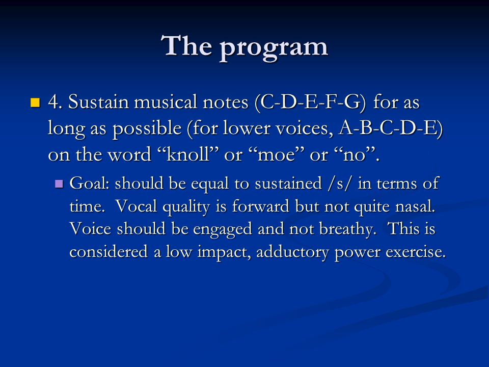 The program 4. Sustain musical notes (C-D-E-F-G) for as long as possible (for lower voices, A-B-C-D-E) on the word knoll or moe or no. 4. Sustain musi