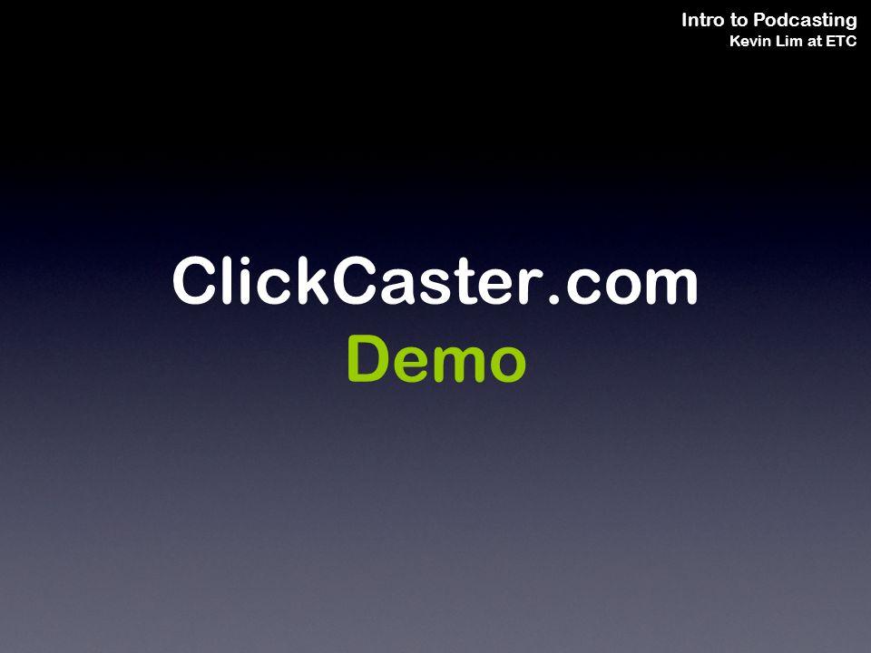 Intro to Podcasting Kevin Lim at ETC ClickCaster.com Demo