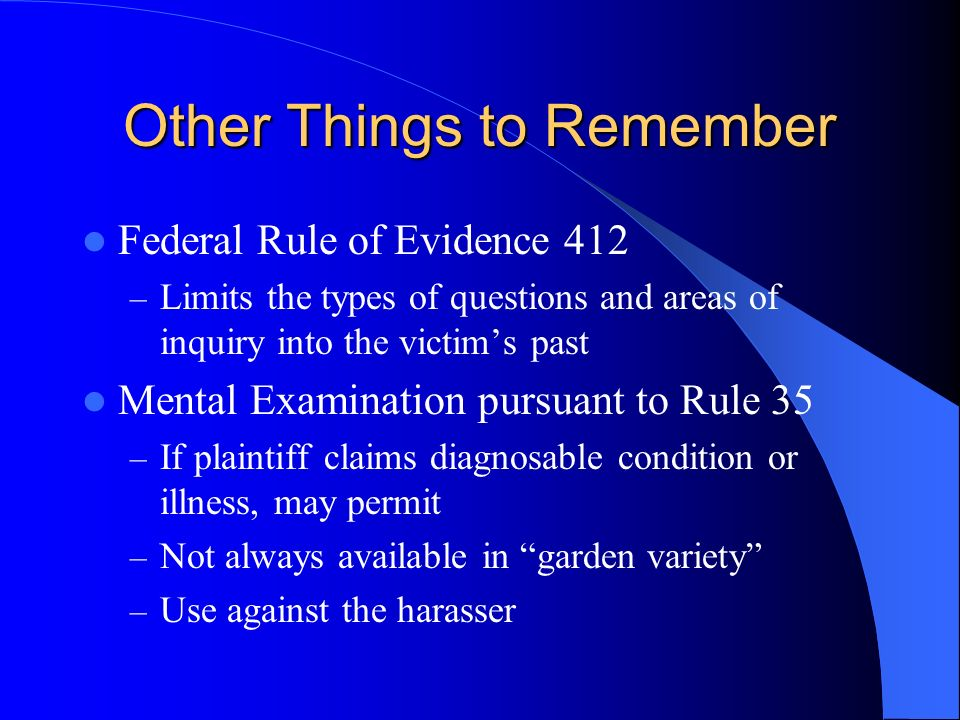 Other Things to Remember Federal Rule of Evidence 412 – Limits the types of questions and areas of inquiry into the victims past Mental Examination pu