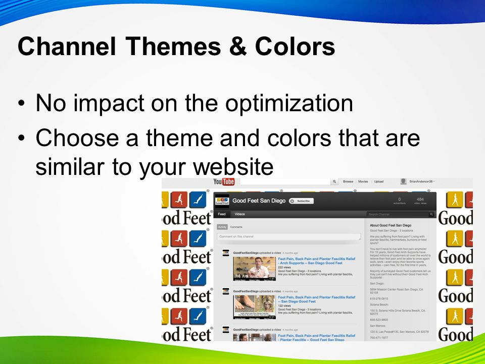 Channel Themes & Colors No impact on the optimization Choose a theme and colors that are similar to your website