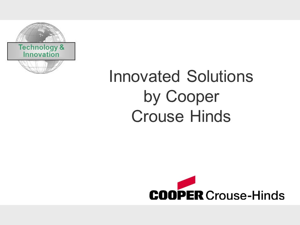 Innovated Solutions by Cooper Crouse Hinds Technology & Innovation