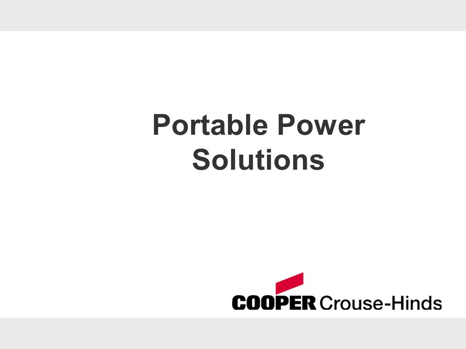 Portable Power Solutions Cooper Crouse-Hinds Portable Power Team June, 2009