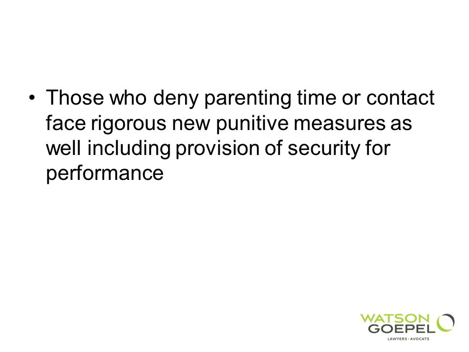 Those who deny parenting time or contact face rigorous new punitive measures as well including provision of security for performance