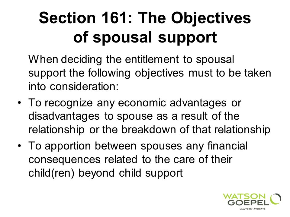 Section 161: The Objectives of spousal support When deciding the entitlement to spousal support the following objectives must to be taken into conside