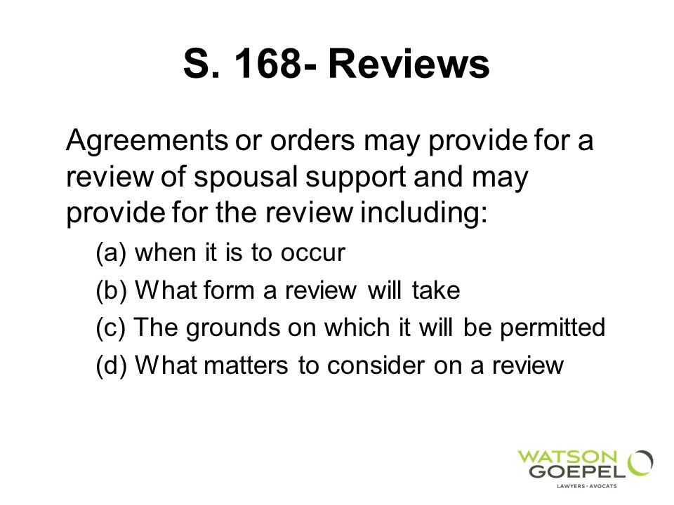 S. 168- Reviews Agreements or orders may provide for a review of spousal support and may provide for the review including: (a) when it is to occur (b)