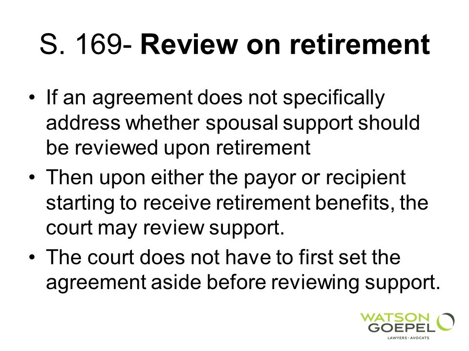 S. 169- Review on retirement If an agreement does not specifically address whether spousal support should be reviewed upon retirement Then upon either