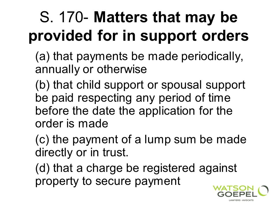 S. 170- Matters that may be provided for in support orders (a) that payments be made periodically, annually or otherwise (b) that child support or spo