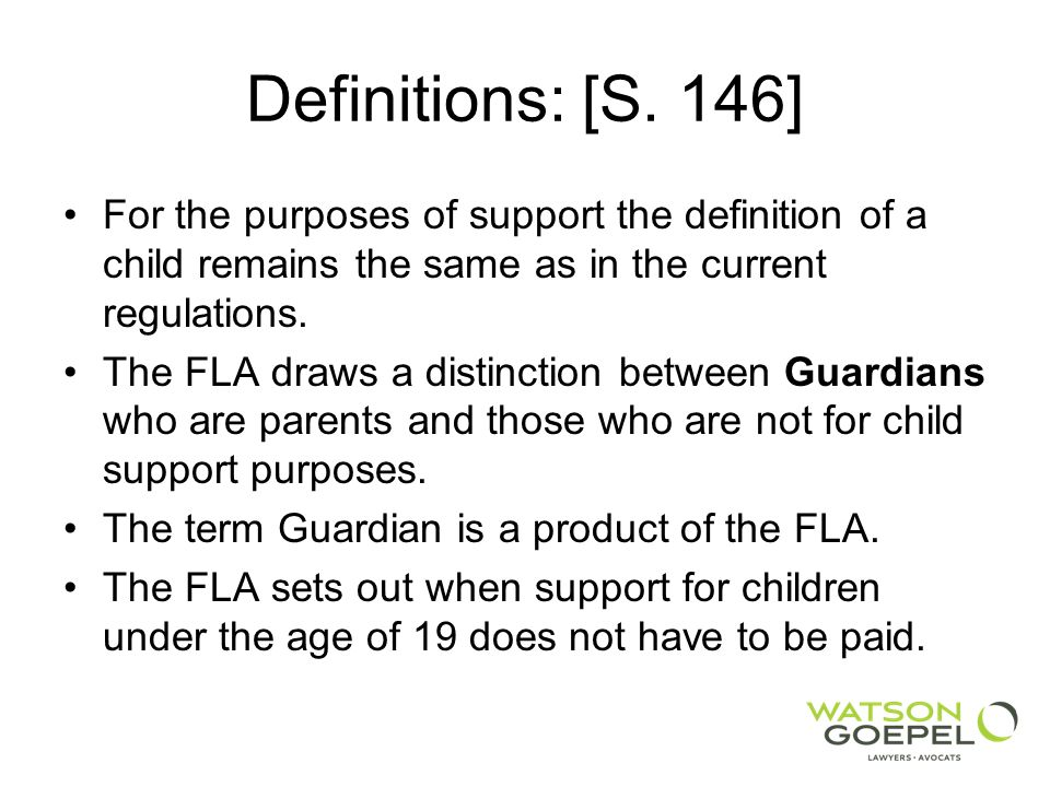 Definitions: [S. 146] For the purposes of support the definition of a child remains the same as in the current regulations. The FLA draws a distinctio