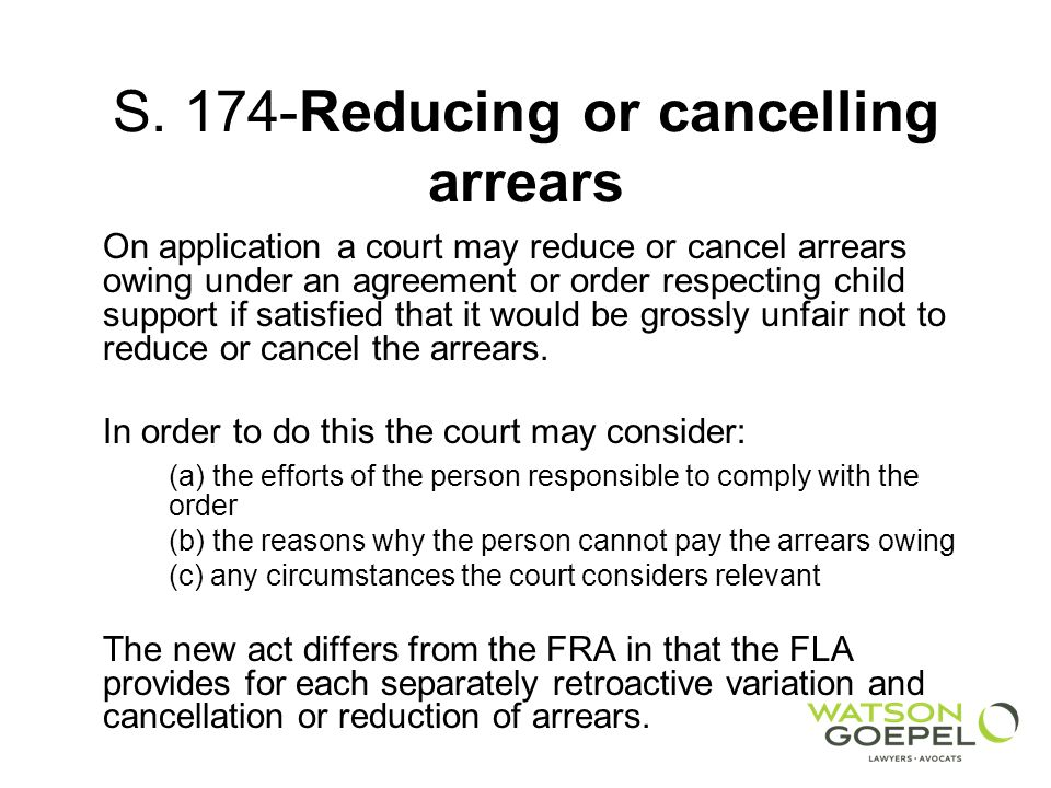 S. 174-Reducing or cancelling arrears On application a court may reduce or cancel arrears owing under an agreement or order respecting child support i