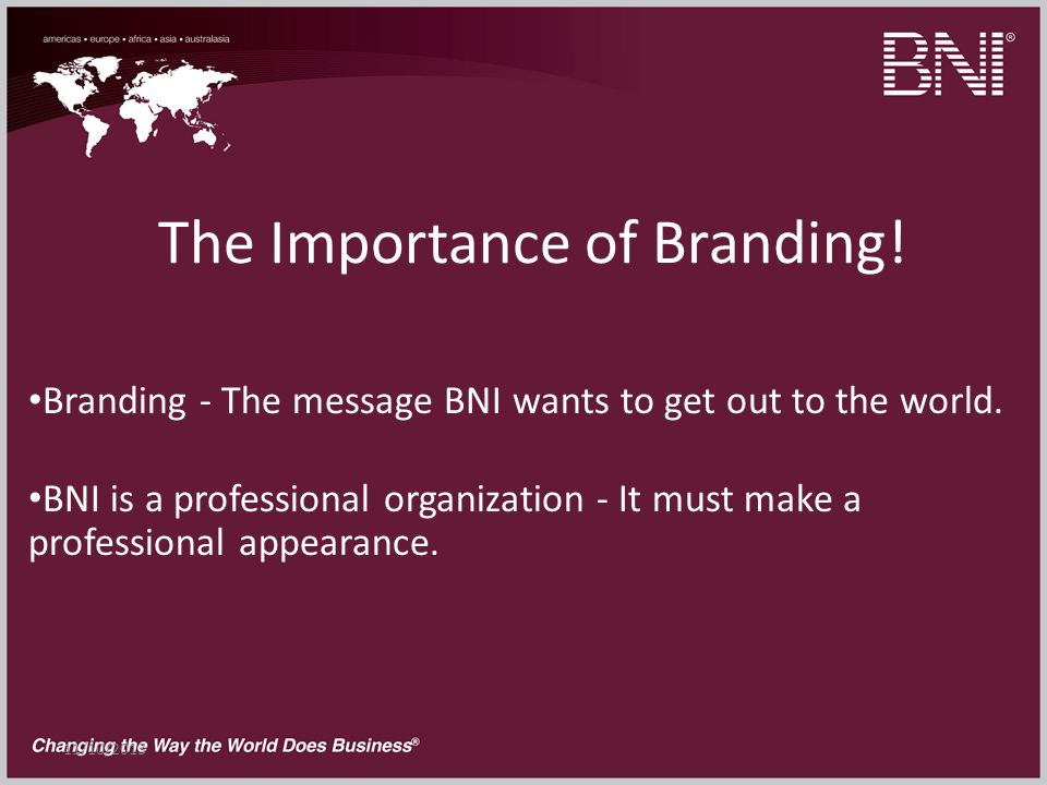 11/10/2013 The Importance of Branding. Branding - The message BNI wants to get out to the world.