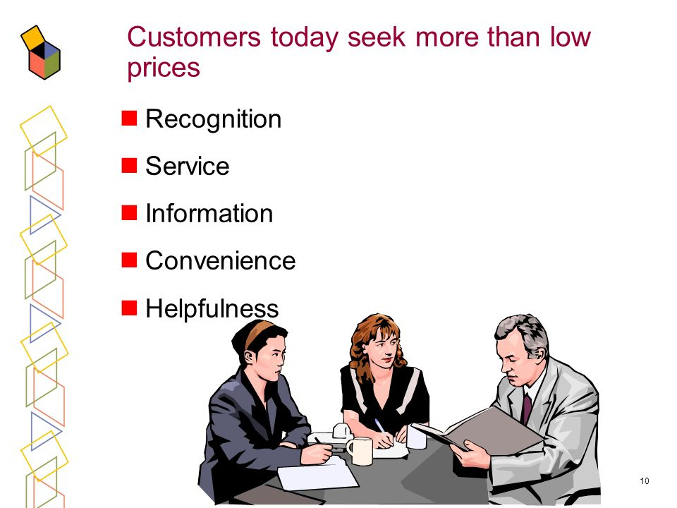 10 Customers today seek more than low prices Recognition Service Information Convenience Helpfulness