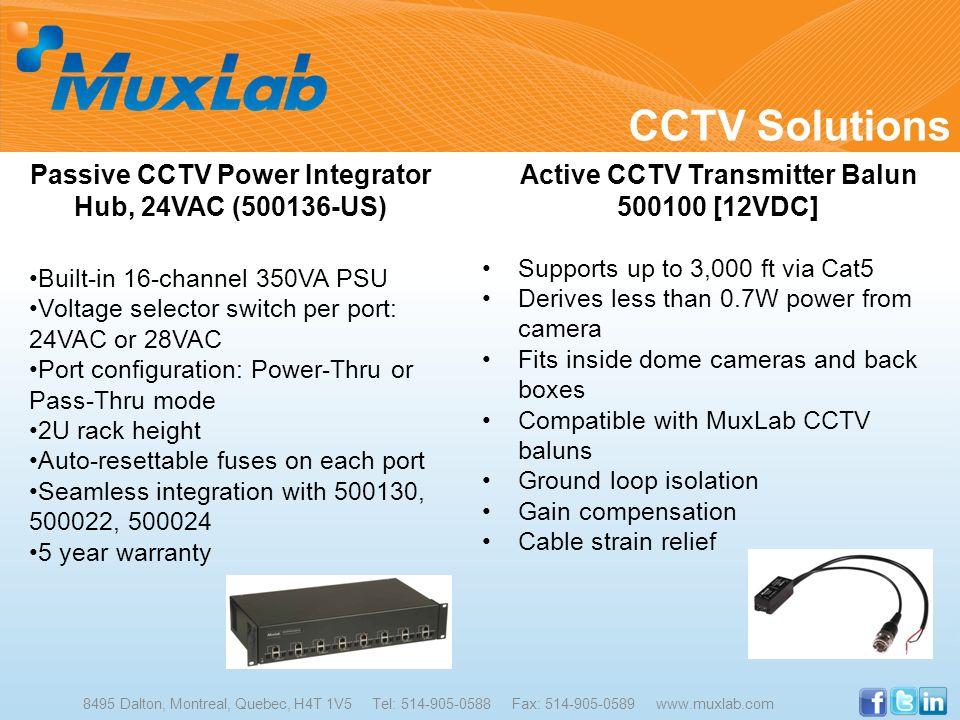 CCTV Solutions 8495 Dalton, Montreal, Quebec, H4T 1V5 Tel: 514-905-0588 Fax: 514-905-0589 www.muxlab.com Passive CCTV Power Integrator Hub, 24VAC (500
